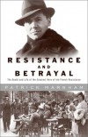 Resistance and Betrayal: The Death and Life of the Greatest Hero of the French Resistance - Patrick Marnham