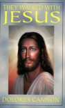 They Walked with Jesus: Past Life Experiences with Christ - Dolores Cannon