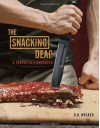 The Snacking Dead: A Parody in a Cookbook - D. B. Walker