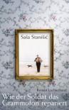 Wie der Soldat das Grammofon repariert: Roman - Sasa Stanisic