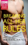 Breaking All Her Rules (Cosmo Red-Hot Reads from Harlequin) - Maisey Yates