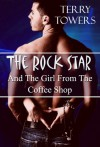 The Rock Star And The Girl From The Coffee Shop - Terry Towers