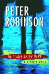 Not Safe After Dark: And Other Stories - Peter Robinson