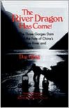 The River Dragon Has Come!: The Three Gorges Dam and the Fate of China's Yangtze River and Its People - Dai Qing,  Philip Williams (Editor),  John G. Thibodeau (Editor)