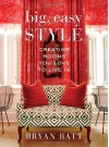 Big, Easy Style: Creating Rooms You Love to Live In - Bryan Batt, Katy Danos, Kerri McCaffety