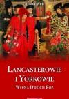 Lancasterowie i Yorkowie. Wojna dwóch róż - Alison Weir