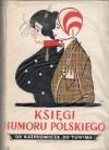 Księgi humoru polskiego. Od Kasprowicza do Tuwima - Tadeusz Chróścielewski, Edward Kozikowski, Helena Karwacka