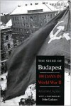 The Siege of Budapest: One Hundred Days in World War II - Krisztian Ungvary, John A. Lukacs