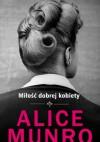Miłość dobrej kobiety - Alice Munro
