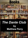 Review of THE DANTE CLUB by Matthew Pearl (Books Reviewed by Georganna Hancock) - Antero Alli