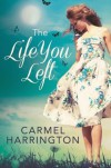 The Life You Left - Carmel Harrington