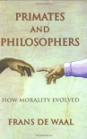Primates and Philosophers: How Morality Evolved - Frans de Waal, Stephen Macedo, Josiah Ober