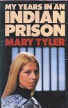 My Years in an Indian Prison - Mary Tyler