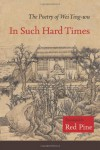 In Such Hard Times: The Poetry of Wei Ying-wu - Wei Ying-wu, Red Pine
