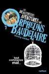 Les désastreuses Aventures des Orphelins Baudelaire, Tome 1 : Tout commence mal... - Lemony Snicket