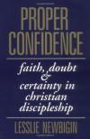 Proper Confidence: Faith, Doubt, and Certainty in Christian Discipleship - Lesslie Newbigin