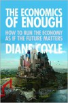 The Economics of Enough: How to Run the Economy as If the Future Matters - Diane Coyle