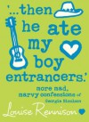 '...then he ate my boy entrancers.'  - Louise Rennison
