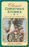 Classic Christmas Stories: Sixteen Timeless Yuletide Tales - Julia Livshin