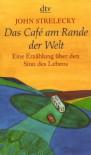 Das Café am Rande der Welt: Eine Erzählung über den Sinn des Lebens (German Edition) - John Strelecky, Bettina Lemke, Root Leeb