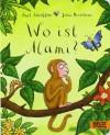 Wo ist Mami?: Vierfarbiges Pappbilderbuch - Axel Scheffler;Julia Donaldson