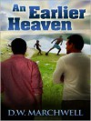 An Earlier Heaven - D.W. Marchwell