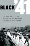 Black '41: The West Point Class of 1941 and the American Triumph in World War II - Bill Yenne, Michael J. L. Greene