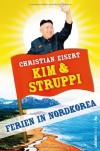 Kim und Struppi: Ferien in Nordkorea - Christian Eisert