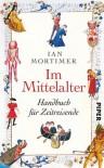 Im Mittelalter. Handbuch für Zeitreisende - Ian Mortimer, Karin Schuler