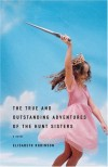 The True and Outstanding Adventures of the Hunt Sisters - Elisabeth Robinson (Author)