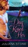 The Day He Kissed Her - Juliana Stone