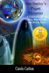 Mrs Darley's Pagan Elements: A Celebration of Air, Fire, Water, Earth and Divine Spirit - Carole Carlton