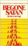 Begone Satan: A Soul Stirring Account of Diabolical Possession in Iowa - Carl Vogl