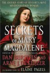 Secrets of Mary Magdalene: The Untold Story of History's Most Misunderstood Woman - Dan Burstein, Arne J. de Keijzer