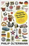 Keeping Up with the Germans: A History of Anglo-German Encounters - Philip Oltermann