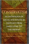 Conservatism: An Anthology of Social and Political Thought from David Hume to the Present - Jerry Z. Muller