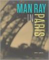 Man Ray in Paris - Erin C. Garcia,  Man Ray