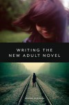 Writing and Selling New Adult Fiction: How to Write and Sell New-Adult Fiction - Deborah Halverson