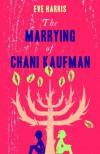 The Marrying of Chani Kaufman - Eve Harris