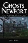 Ghosts of Newport: Spirits, Scoundrels, Legends and Lore (RI) (The History Press) - John T. Brennan