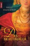 Der Brautmaler: Roman - Helle Stangerup