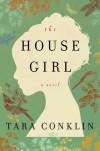 The House Girl - Tara Conklin