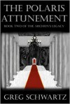 The Polaris Attunement: Book Two of the Archon's Legacy - Greg   Schwartz