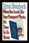 When You Look Like Your Passport Photo, It's Time to Go Home - Erma Bombeck