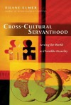 Cross-Cultural Servanthood: Serving the World in Christlike Humility - Duane Elmer