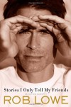 Stories I Only Tell My Friends: An Autobiography - Rob Lowe