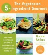 The Vegetarian 5-Ingredient Gourmet - Nava Atlas
