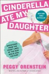 Cinderella Ate My Daughter: Dispatches from the Front Lines of the New Girlie-Girl Culture By Peggy Orenstein - -Harper-