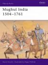 Mughul India 1504-1761 - David Nicolle, Angus McBride