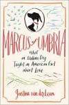 Marcus of Umbria: What an Italian Dog Taught an American Girl about Love - Justine van der Leun